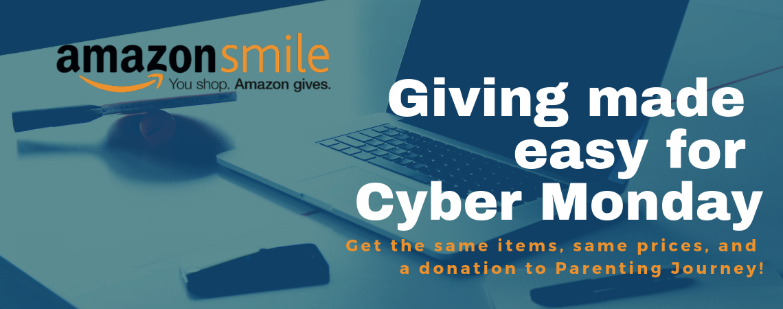 Giving made easy for Cyber Monday: Get the same items, same prices, and a donation to Parenting Journey with Amazon Smile!
