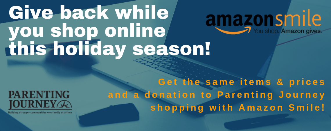 Giving made easy this holiday season: Get the same items, same prices, and a donation to Parenting Journey with Amazon Smile!