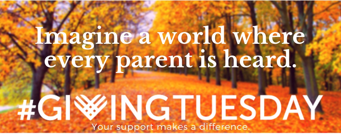 "Trees in autumn with various bright shades of yellow and orange leaves in the background. Text in foreground: ""Imagine a world where every parent is heard. / #GivingTuesday / Your support makes a difference."""
